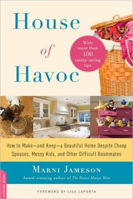 House of Havoc: How to Make- And Keep- A Beautiful Home Despite Cheap Spouses, Messy Kids, and Other Difficult Roommates
