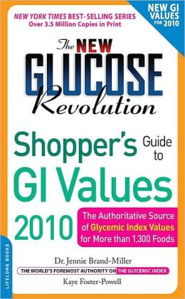 The New Glucose Revolution Shopper's Guide to GI Values 2010: The Authoritative Source of Glycemic Index Values for More Than 1,000 Foods
