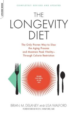 The Longevity Diet: The Only Proven Way to Slow the Aging Process and Maintain Peak Vitality--Through Calorie Restrictio
