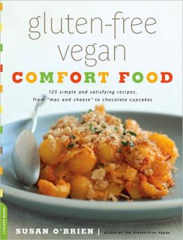 Gluten-Free Vegan Comfort Food: 125 Simple and Satisfying Recipes, from