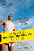 "The New Rules of Marathon and Half-Marathon Nutrition: A Cutting-Edge Plan to Fuel Your Body Beyond ""the Wall"" ."