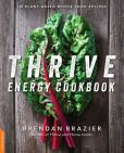 Book Cover Image. Title: Thrive Energy Cookbook:  150 Plant-Based Whole Food Recipes, Author: Brendan Brazier