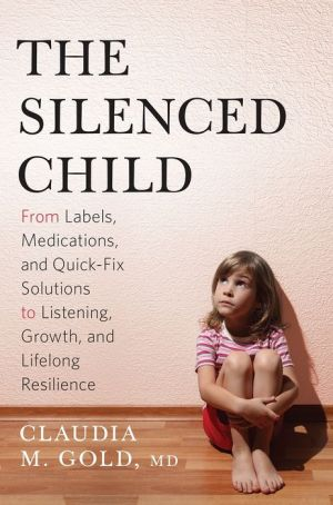 The Silenced Child: From Labels, Medications, and Quick-Fix Solutions to Listening, Growth, and Lifelong Resilience
