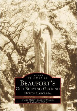 Old Beaufort's Old Burying Ground, North Carolina (Images of America Series)