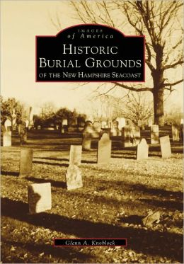 Historic Burial Grounds of the New Hampshire Seacoast (Images of America Series)