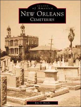 New Orleans Cemeteries: Cities of the Dead (Images of America Series)