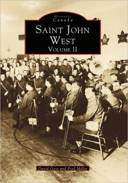 Saint John West, New Brunswick: Volume II (Historic Canada Series)