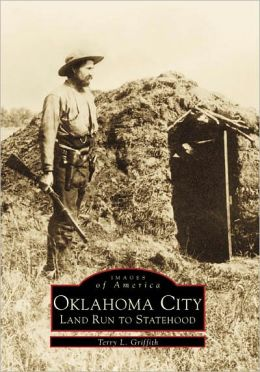 Oklahoma City: Land Run to Statehood (Images of America Series)