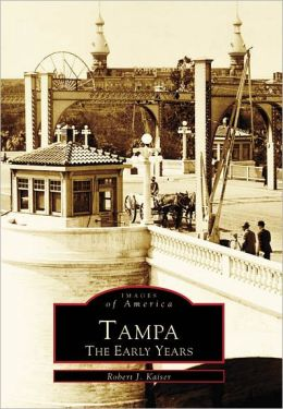 Tampa: The Early Years, Florida (Images of America Series)