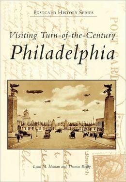 Visiting Turn-of-the-Century Philadelphia, Pennsylvania (Images of America Series)