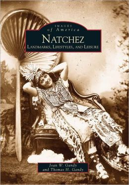 Natchez, MS: Landmarks, Lifestyles and Leisure (Images of America Series)