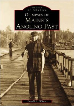 Glimpses of Maine's Angling Past (Images of America Series)