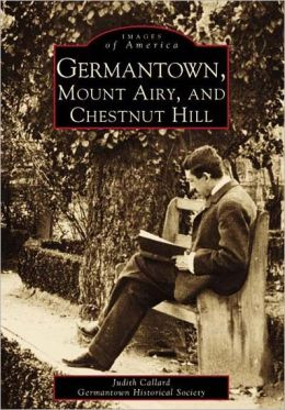 Germantown, Mount Airy, And Chestnut Hill, Pennsylvania (Images of America Series)