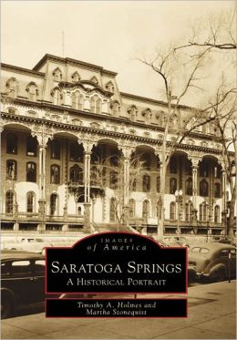 Saratoga Springs: A Historical Portrait (Images of America Series)