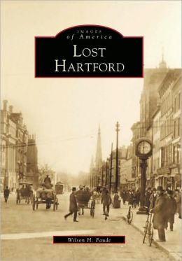 Hartford, Lost: Connecticut (Images of America Series)