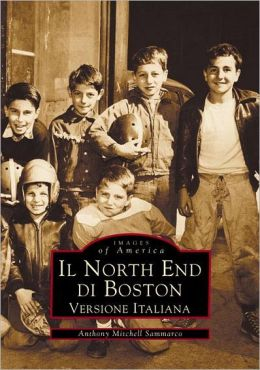 Ciao! Boston's North End: Massachusetts (Images of America Series)