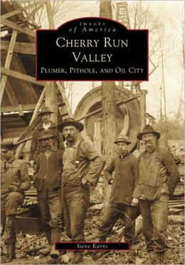 Cherry Run Valley Plumer, Pithole, and Oil City Pennsylvania (Images of America Series)