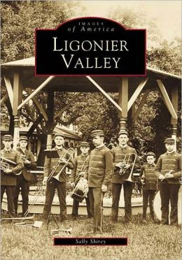 Ligonier Valley, Pennsylvania (Images of America)
