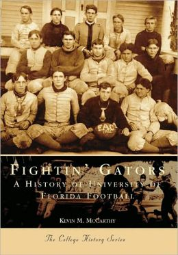 Fightin' Gators: A History of the University of Florida Football (College History Series)