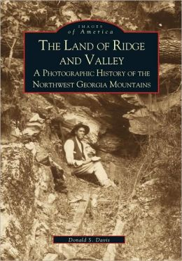 Land of Ridge and Valley: A Photographic History of the Northwest Georgia Mountians (Images of America Series)