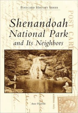 Shenandoah: Its National Park and Neighbors, Virginia (Images of America Series)