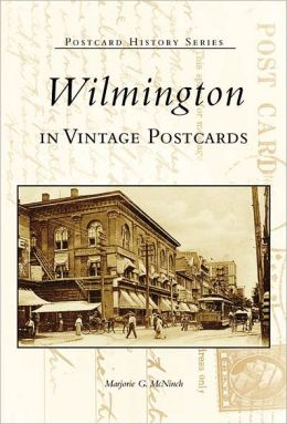 Wilmington, Delaware in Vintage Postcards ( Postcard History Series)