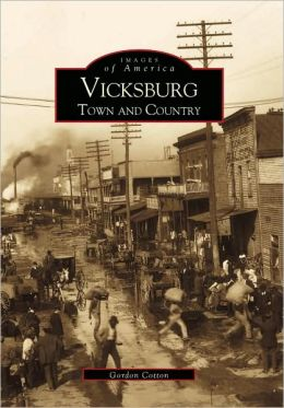 Vicksburg, Mississippi: Town and Country (Images of America Series)