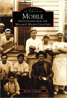 Mobile, Alabama: Photographs from the William E. Wilson Collection (Images of America Series)