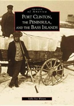 Port Clinton, the Peninsula and the Bass Islands, Ohio (Images of America Series)