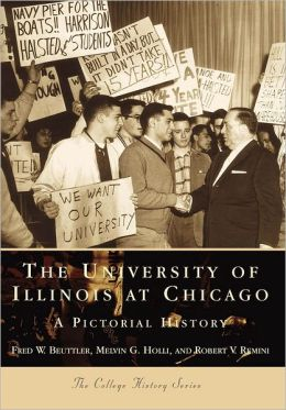 The University of Illinois at Chicago: A Pictorial History (College History Series)