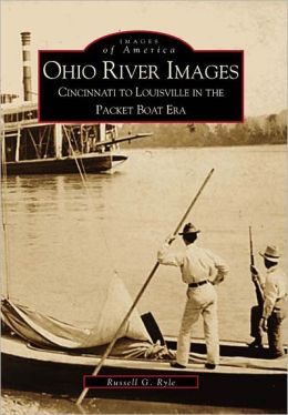 Ohio River Images: Cincinnati to Louisville in the Packet Boat Era (Images of America Series)