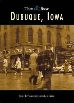 Dubuque, Iowa (Then and Now Series)