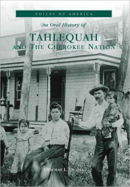 An Oral History of Tahlequah and the Cherokee Nation, Oklahoma (Voices of America Series)