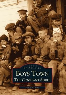 Boys Town: The Constant Spirit, Nebraska (Images of America Series)