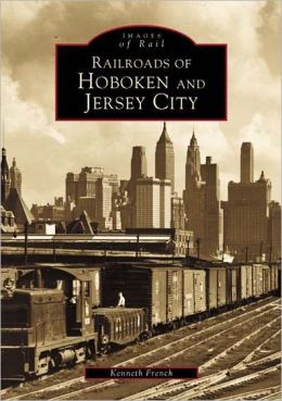 Railroads of Hoboken and Jersey City (Images of Rail Series)