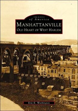 Manhattanville: Old Heart of West Harlem