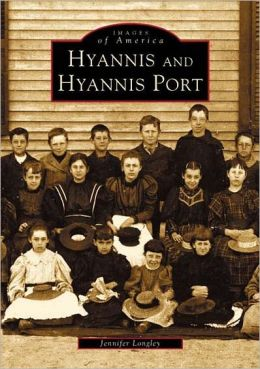 Hyannis and Hyannis Port, Massachusetts (Images of America Series)