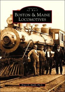 Boston and Maine Locomotives (Images of Rail Series)