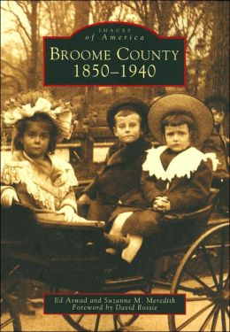 Broome County, New York 1850-1940 (Images of America Series)