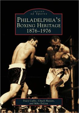Philadelphia's Boxing Heritage 1876-1976 (Images of Sports Series)
