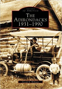 The Adirondacks 1931-1990, New York (Images of America Series)