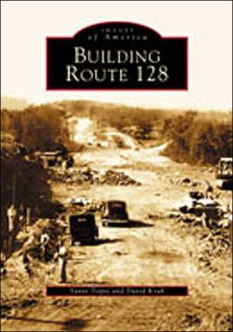 Building Route 128 (Images of America Series)
