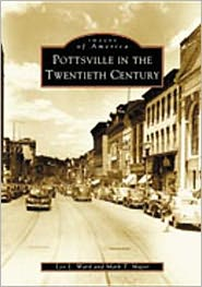 Pottsville in the Twentieth Century, Pennsylvania (Images of America Series)