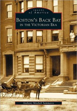 Boston's Back Bay in the Victorian Era (Images of America Series)