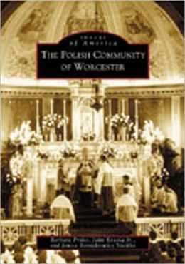 The Polish Community of Worcester (Images of America Series)