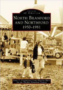 North Branford and Northford, Connecticutt: 1950-1981 (Images of America Series)