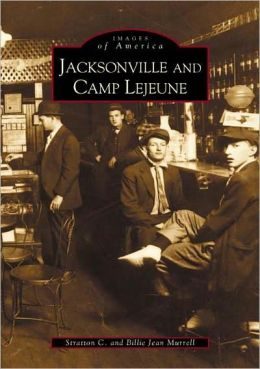 Jacksonville and Camp Lejeune (Images of America Series)
