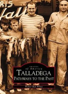 Talladega, Alabama: Pathways to the Past (Images of America Series)
