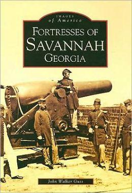 Fortresses of Savannah Georgia (Images of America Series)