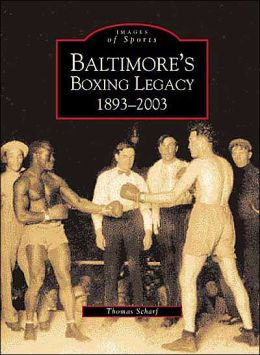 Baltimore's Boxing Legacy: 1893-2003 (Images of Sports Series)